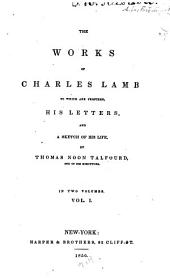 The Works of Charles Lamb: To which are Prefixed His Letters, and a Sketch of His Life, Volume 1