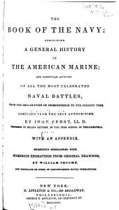 The Book of the Navy: Comprising a General History of the American Marine and Particular Accounts of All the Most Celebrated Naval Battles from the Declaration of Independence, to the Present Time Compiled from the Best Authorities