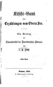Kitschi-Gami; oder, Erzählungen vom Obern See: Ein Beitrag zur Charakteristik der amerikanischen Indianer, Bände 1-2