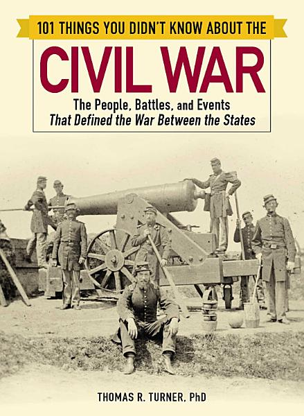 101 Things You Didn t Know about the Civil War PDF