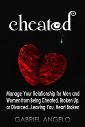 CHEATED: Manage Your Relationship for Men and Women from Being Cheated, Broken Up, or Divorced...Leaving You, Heart Broken