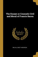 The Essays Or Counsels Civil and Moral of Francis Bacon PDF