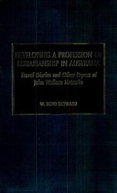 Developing a Profession of Librarianship in Australia: Travel Diaries and Other Papers of John Wallace Metcalfe