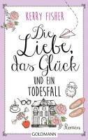 Die Liebe  das Gl  ck und ein Todesfall PDF
