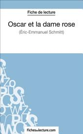 Oscar et la dame rose d'Eric-Emmanuel Schmitt (Fiche de lecture): Analyse complète de l'oeuvre