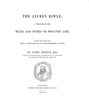 The Ancren Riwle. a treatise on the rules and duties of monastic life