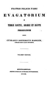 Fratris Felicis Fabri Evagatorium in Terræ Sanctæ, Arabiæ et Egypti peregrinationem: Issue 4