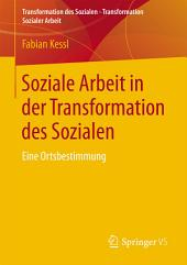 Soziale Arbeit in der Transformation des Sozialen: Eine Ortsbestimmung