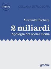 2 miliardi. Apologia dei social media
