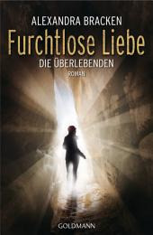 Furchtlose Liebe: Die Überlebenden 2 - Roman