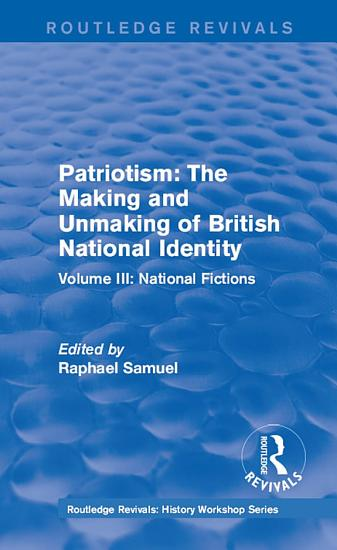 Routledge Revivals  Patriotism  The Making and Unmaking of British National Identity  1989  PDF