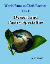 World Famous Chefs Recipes Vol. 5: Dessert and Pastry Specialties