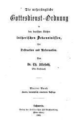Die ursprüngliche Gottesdienst-Ordnung in den deutschen Kirchen lutherischen Bekenntnisses: ihre destruction und Reformation, Band 4;Band 7