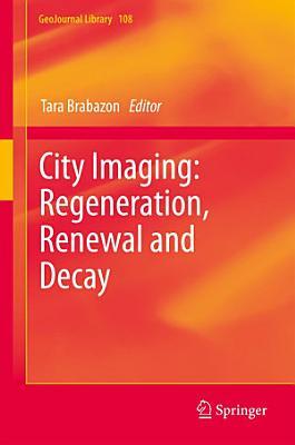 City Imaging  Regeneration  Renewal and Decay PDF