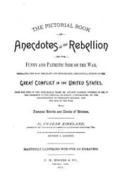 The Pictorial Book of Anecdotes of the Rebellion, Or, The Funny and Pathetic Side of the War: Embracing the Most Brilliant and Remarkable Anecdotical Events of the Great Conflict in the United States ...