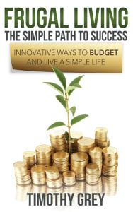 Frugal Living  The Simple Path to Success PDF