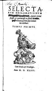 Selectae Declamationes Philippi Melanthonis, quas conscripsit, et partim ipse in schola Witebergensi recitavit, partim aliis recitandas exhibuit: Volume 1