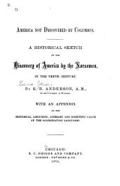 America Not Discovered by Columbus: A Historical Sketch of the Discovery of America by the Norsemen, in the Tenth Century