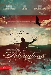 Generación de adoradores: Cómo acompañar a esta generación al trono de la gracia