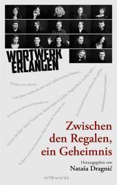 Zwischen den Regalen, ein Geheimnis: Wortwerk Erlangen