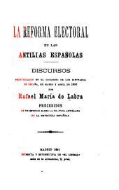 La reforma electoral en las Antillas Españolas: discursos pronunciados en el Congreso de los diputados de España, en marzo y abril de 1890