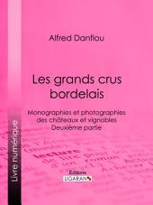 Les grands crus bordelais : monographies et photographies des châteaux et vignobles: Deuxième partie : quatrième et cinquième grands crus du Médoc