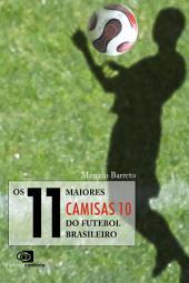 Os 11 Maiores Camisas 10 do Futebol Brasileiro
