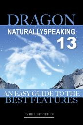 Dragon Naturally Speaking 13: An Easy Guide to the Best Features