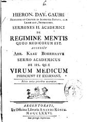 Hieron. Dav. Gaubii ... Sermones 2. academici de regimine mentis quod medicorum est. Accessit Abr. Kaau Boerhaave Sermo academicus de iis, quæ virum medicum perficiunt et exornant