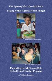 The Spirit of the Marshall Plan: Taking Action Against World Hunger : Expanding the McGovern-Dole Global School Feeding Program