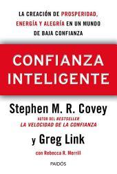 Confianza Inteligente: La creación de prosperidad, energía y alegría en un mundo de baja confianza