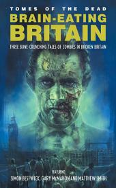 Brain-Eating Britain: Three Bone-Crunching Tales of Zombies in Broken Britain