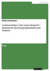 """Gottfried Kellers """"Der Grüne Heinrich"""" - Realistische Epochenprogrammatik und Diskurse"""