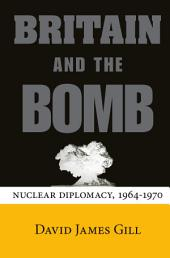 Britain and the Bomb: Nuclear Diplomacy, 1964-1970