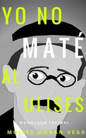 Yo no maté al Ulises: Monólogo teatral