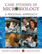 Case Studies in Microbiology: A Personal Approach, 1st Edition: A Personal Approach