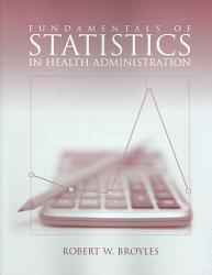 Fundamentals Of Statistics In Health Administration Book PDF