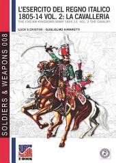 L'esercito del Regno Italico 1806-14 vol. 2 La Cavalleria