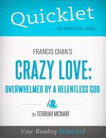 Quicklet on Francis Chan s Crazy Love  Overwhelmed by a Relentless God  CliffNotes like Summary  PDF