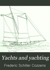 Yachts and Yachting: With Over One Hundred and Thirty-five Illus