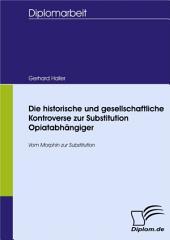 Die historische und gesellschaftliche Kontroverse zur Substitution Opiatabhängiger: Vom Morphin zur Substitution