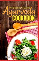 The Beginner S Guide Ayurveda Cookbook Book PDF
