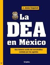 La DEA en México: Una historia oculta del narcotráfico contada por los agentes