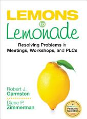 Lemons to Lemonade: Resolving Problems in Meetings, Workshops, and PLCs
