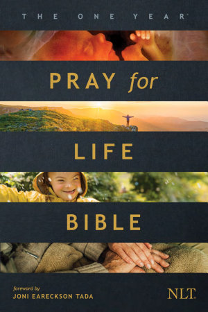 The One Year Pray for Life Bible NLT  Softcover   A Daily Call to Prayer Defending the Dignity of Life PDF