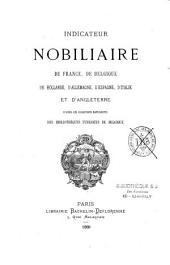 Indicateur nobiliaire de France, de Belgique, de Hollande, d'Allemagne, d'Espagne, d'Italie et d'Angleterre, d'apres les collections manuscrites des bibliothèques publiques de Belgique
