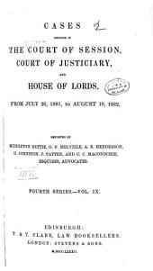 Session Cases: Cases Decided in the Court of Session, and Also in the Court of Justiciary and House of Lords, Volume 9