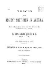 Traces of the Ancient Northmen in America: Being a Paper Read Before the New England Historical Genealogical Society August, 1861 : Also Supplement to Same