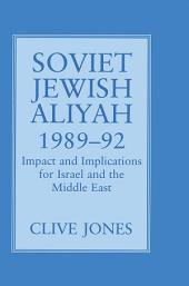 Soviet Jewish Aliyah, 1989-92: Impact and Implications for Israel and the Middle East