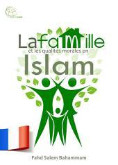 La famille et les qualités morales en Islam: Éclaircissement du rang élevé de la famille et sa place dans l'Islam. Ainsi qu'une explication sur l'importance des bonnes mœurs dans la vie du musulman.